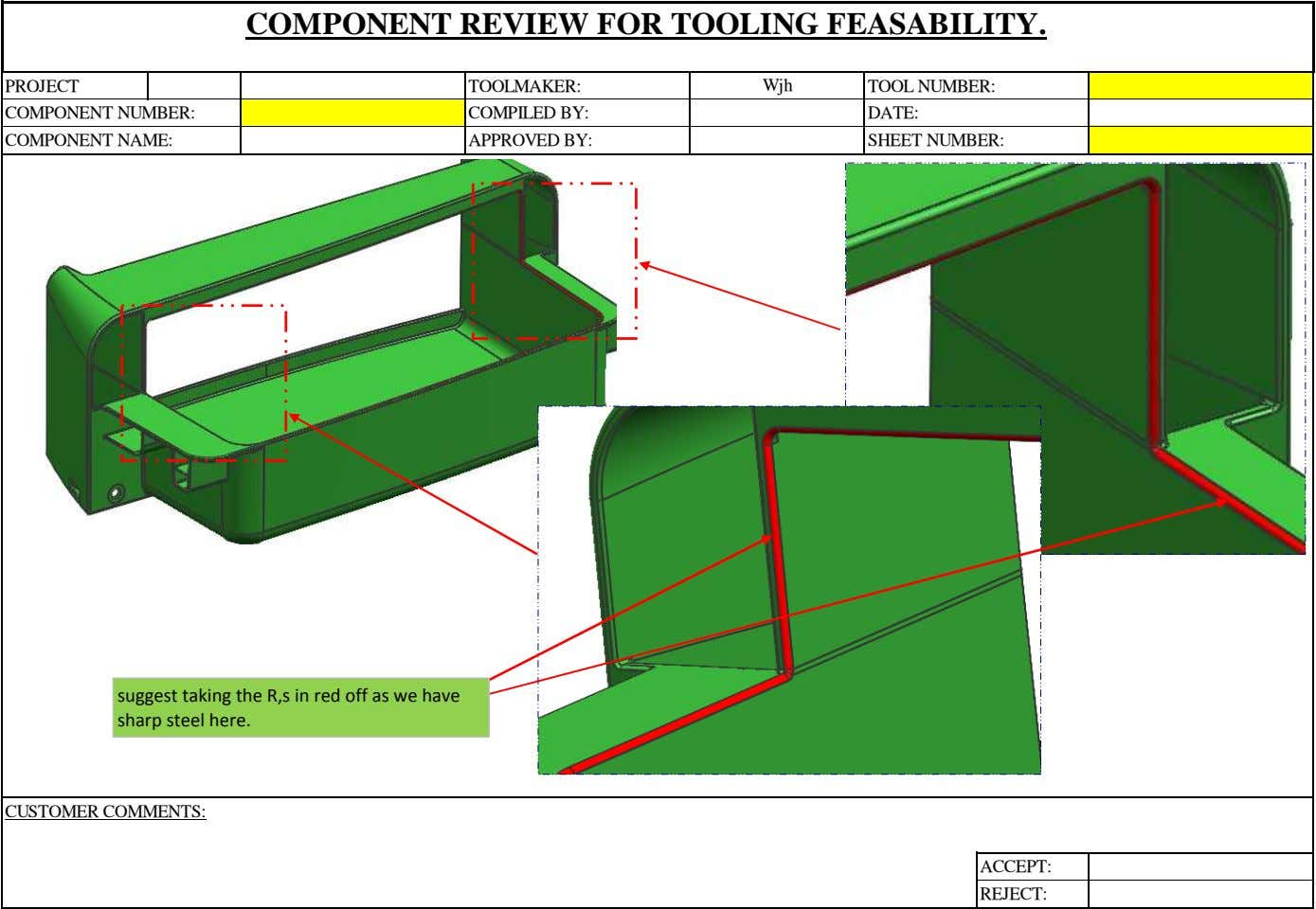 COMPONENT REVIEW FOR TOOLING FEASABILITY. PROJECT TOOLMAKER: Wjh TOOL NUMBER: COMPONENT NUMBER: COMPILED BY: DATE: