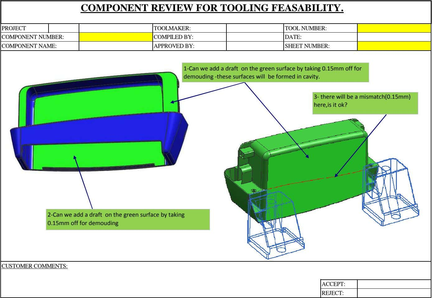 COMPONENT REVIEW FOR TOOLING FEASABILITY. PROJECT TOOLMAKER: TOOL NUMBER: COMPONENT NUMBER: COMPILED BY: DATE: