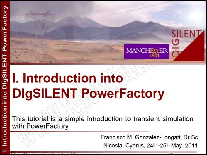 I. Introduction into DIgSILENT PowerFactory This tutorial is a simple introduction to transient simulation with