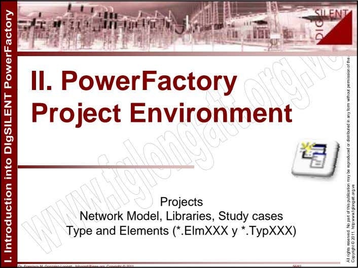 II. PowerFactory Project Environment Projects Network Model, Libraries, Study cases Type and Elements (*.ElmXXX y
