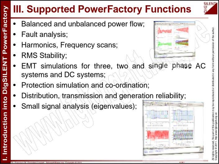 III. Supported PowerFactory Functions • Balanced and unbalanced power flow; • Fault analysis; • Harmonics,