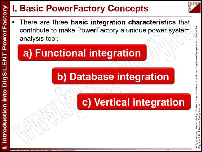 I. Basic PowerFactory Concepts • There are three basic integration characteristics that contribute to make