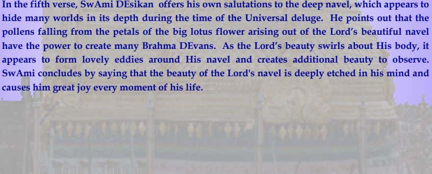 In the fifth verse, SwAmi DEsikan offers his own salutations to the deep navel, which