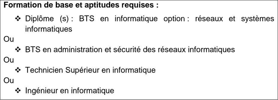Formation de base et aptitudes requises :  Diplôme (s) : BTS en informatique option
