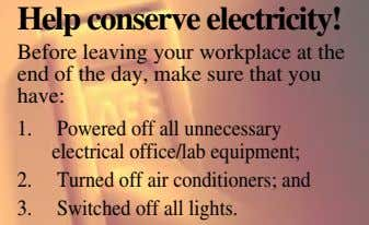 Help conserve electricity! Before leaving your workplace at the end of the day, make sure that
