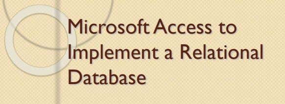Microsoft Access to Implement a Relational Database