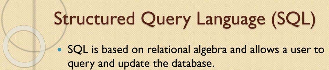Structured Query Language (SQL)  SQL is based on relational algebra and allows a user to