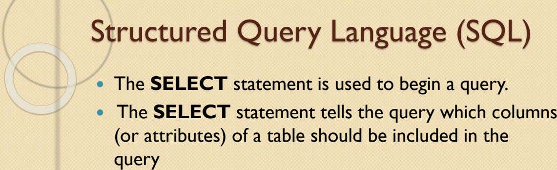 Structured Query Language (SQL)  The SELECT statement is used to begin a query.  The