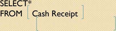 SELECT* FROM WHERE Cash Receipt Customer Number