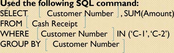 Used the following SQL command: SELECT Customer Number , SUM(Amount) FROM Cash Receipt WHERE Customer Number
