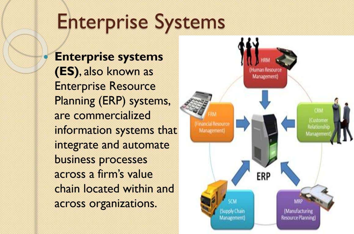 Enterprise Systems  Enterprise systems (ES), also known as Enterprise Resource Planning (ERP) systems, are commercialized