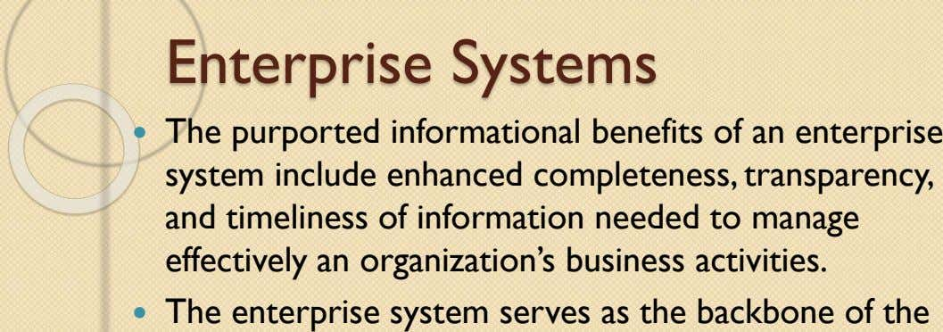 Enterprise Systems  The purported informational benefits of an enterprise system include enhanced completeness, transparency, and