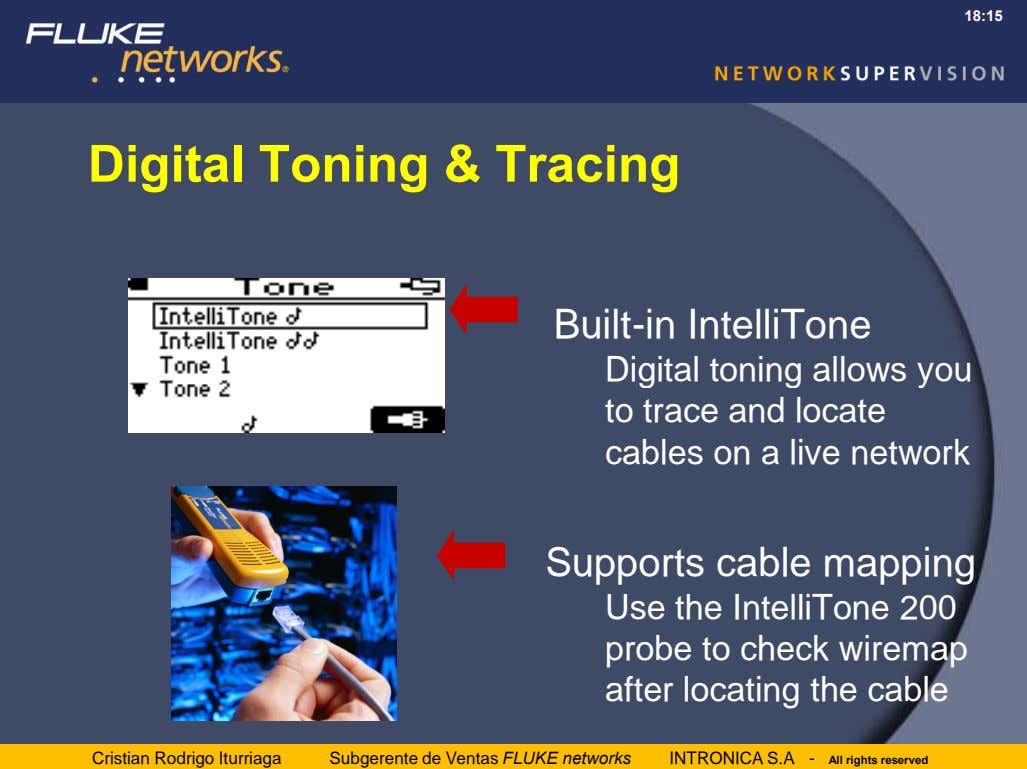 18:15 Digital Toning & Tracing Built-in IntelliTone Digital toning allows you to trace and locate