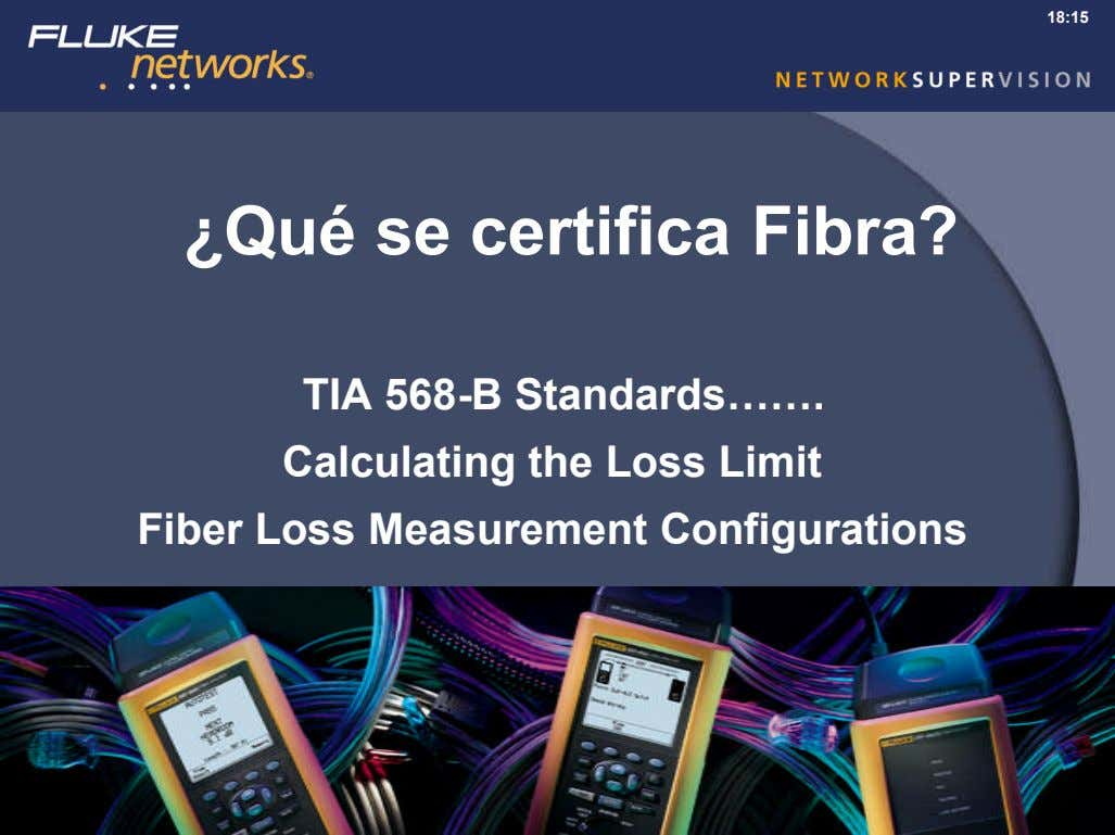 18:15 ¿Qué se certifica Fibra? TIA 568-B Standards……. Calculating the Loss Limit Fiber Loss Measurement