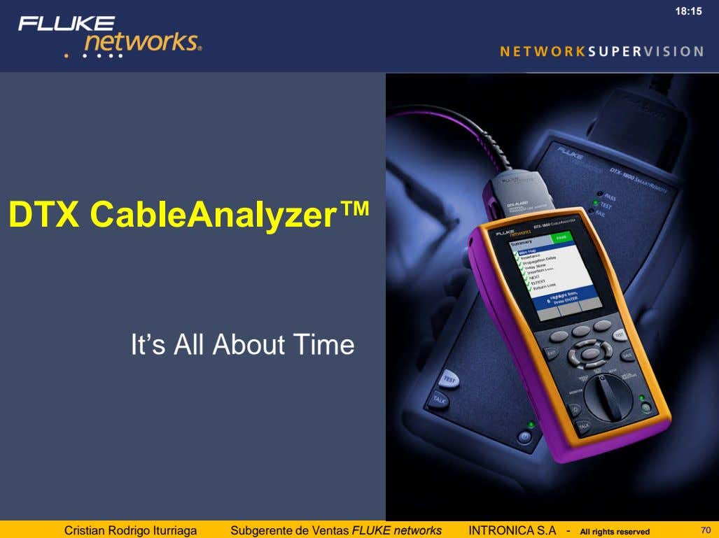 18:15 DTX CableAnalyzer™ It's All About Time Cristian Rodrigo Iturriaga Subgerente de Ventas FLUKE networks