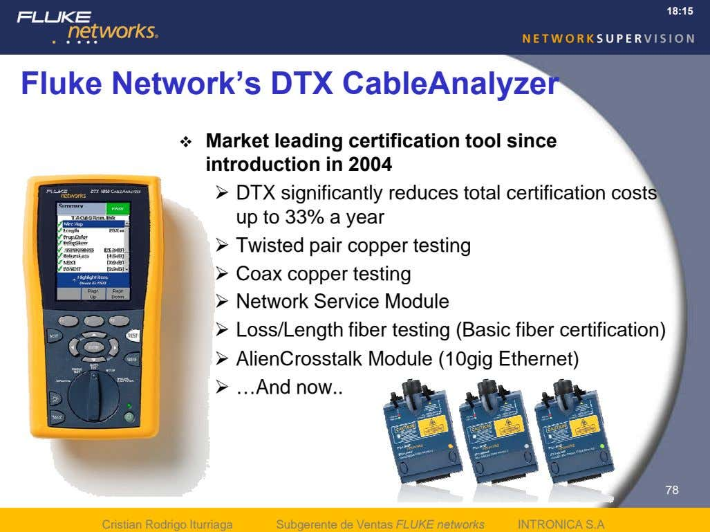 18:15 Fluke Network's DTX CableAnalyzer  Market leading certification tool since introduction in 2004 DTX
