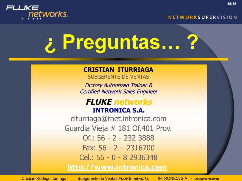 18:15 ¿ Preguntas… ? CRISTIAN ITURRIAGA SUBGERENTE DE VENTAS Factory Authorized Trainer & Certified Network