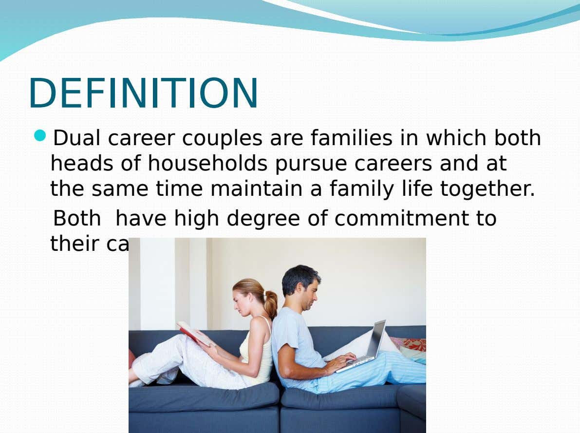 DEFINITION  Dual career couples are families in which both heads of households pursue careers and