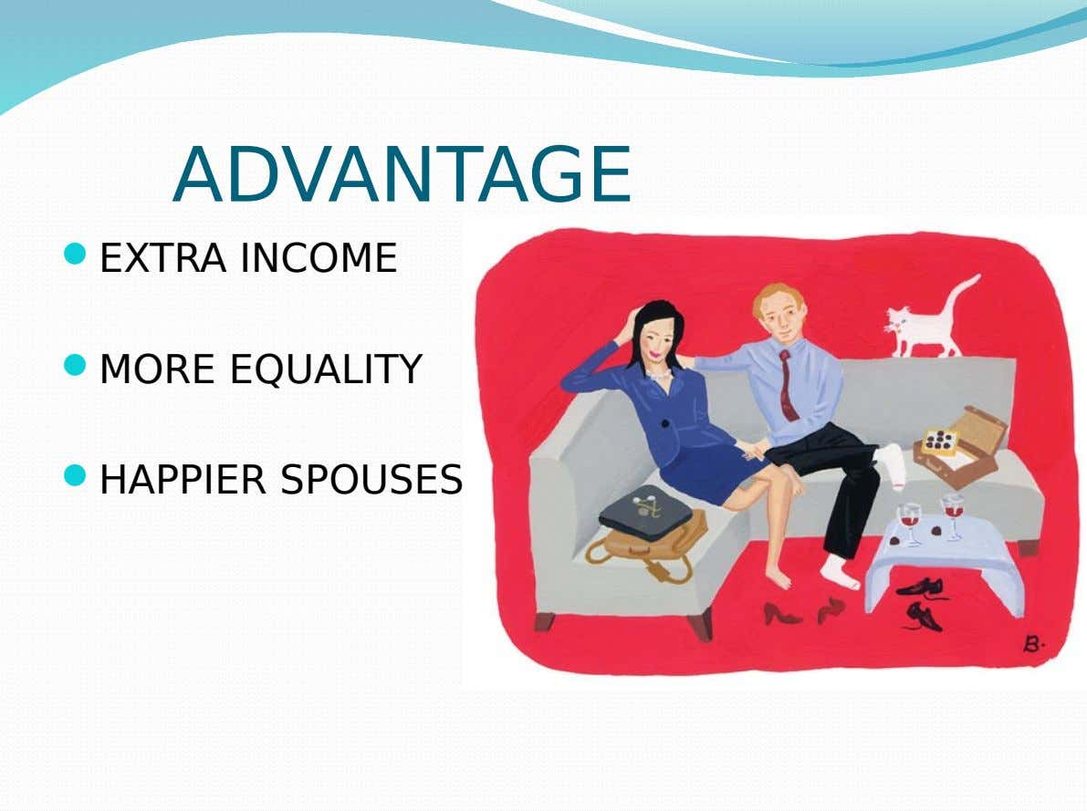 ADVANTAGE  EXTRA INCOME  MORE EQUALITY  HAPPIER SPOUSES