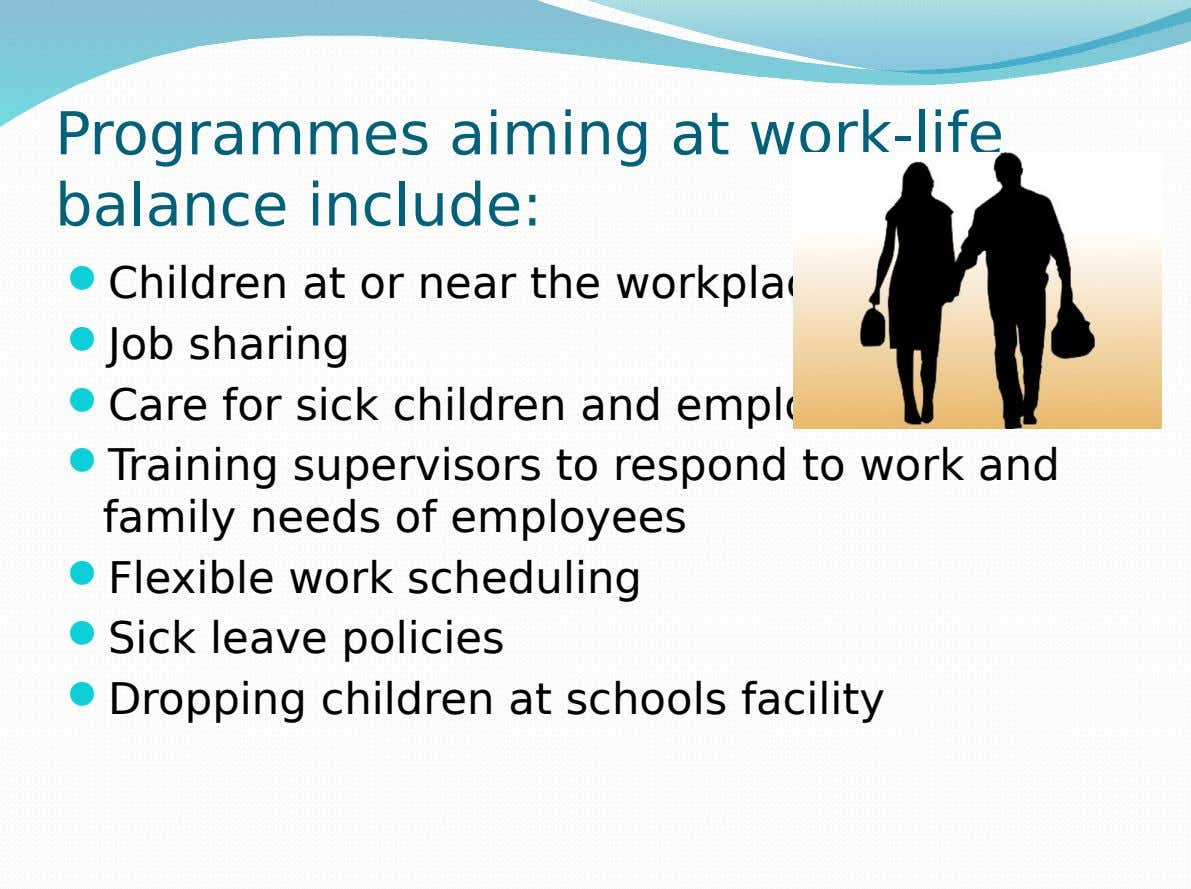 Programmes aiming at work-life balance include:  Children at or near the workplace  Job sharing