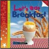 {INDEPENDENT PUBLISHERS GROUP} Let's Eat Breakfast Clare Hibbert Summary Let's Eat Breakfast encourages children