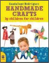 {INDEPENDENT PUBLISHERS GROUP} Handmade Crafts by Children for Children Guadalupe Rodríguez, Manuela Montero Summary