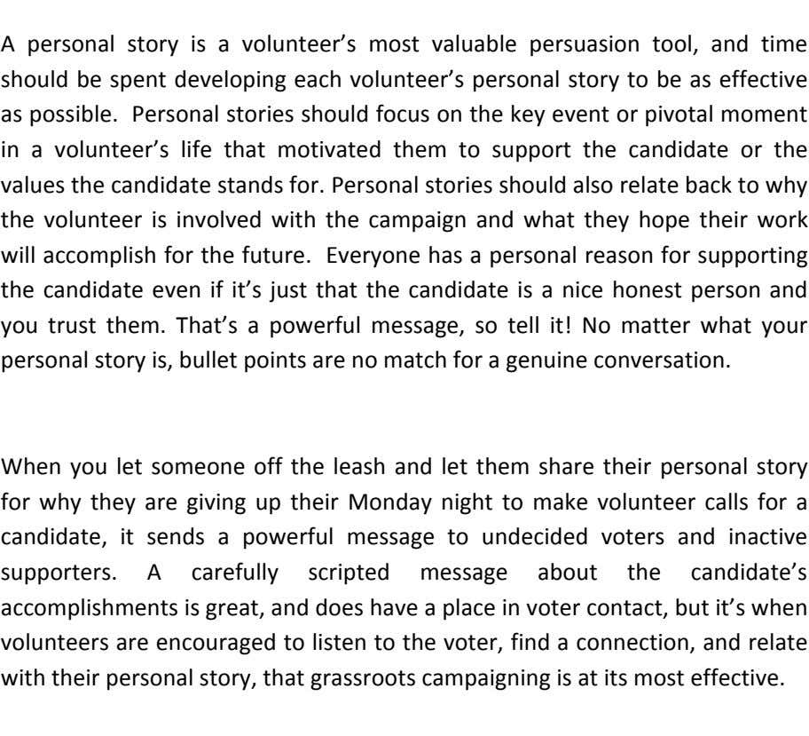 ! A! personal! story! is! a! volunteer's! most! valuable! persuasion! tool,! and! time! should!be!spent!developing!each!volunteer's!personal! story! to!be!as!effective!