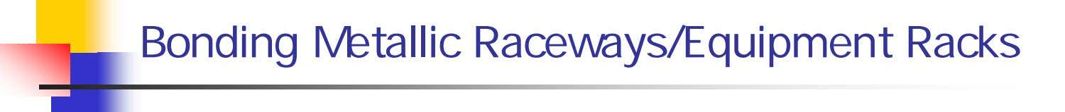 Bonding Metallic Raceways/Equipment Racks