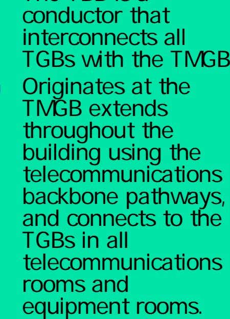 telecommunications backbone pathways, and connects to the TGBs in all telecommunications rooms and equipment rooms.