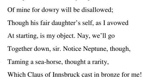 down, sir. Notice Neptune, though, Taming a sea-horse, thought a rarity, Which Claus of Innsbruck cast