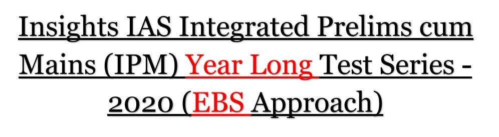 Insights IAS Integrated Prelims cum Mains (IPM) Year Long Test Series - 2020 (EBS Approach)
