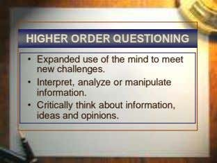 HIGHER ORDER QUESTIONING • Expanded use of the mind to meet new challenges. • Interpret,