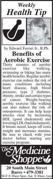 Weekly Health Tip by Edward Ferrari Jr., R.Ph. Benefits of Aerobic Exercise Thirty minutes of