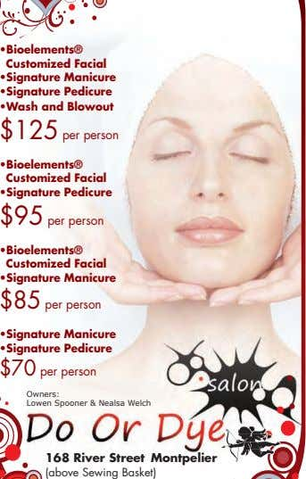 •Bioelements® Customized Facial •Signature Manicure •Signature Pedicure •Wash and Blowout $125 per person