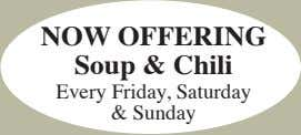 NOW OFFERING Soup & Chili Every Friday, Saturday & Sunday