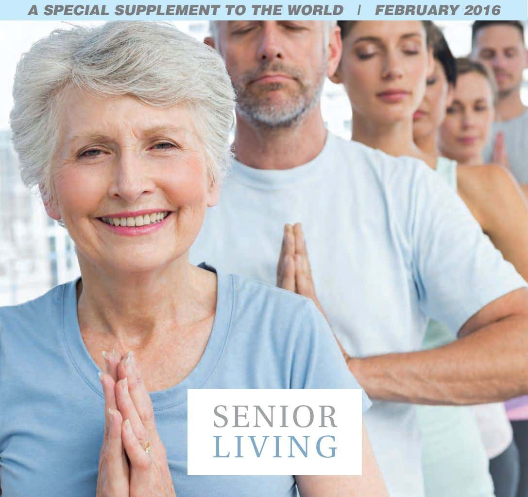 A SPECIAL SUPPLEMENT TO THE WORLD | FEBRUARY 2016 SENIOR LIVING