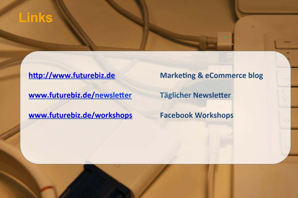 Links ! hCp://www.futurebiz.de! ! ! ! Marke6ng!&! eCommerce !blog! ! www.futurebiz.de/ newsleCer ! ! Täglicher!