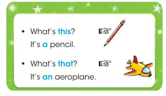 • What's this? ☞ It's a pencil. • What's that? ☞ It's an aeroplane.