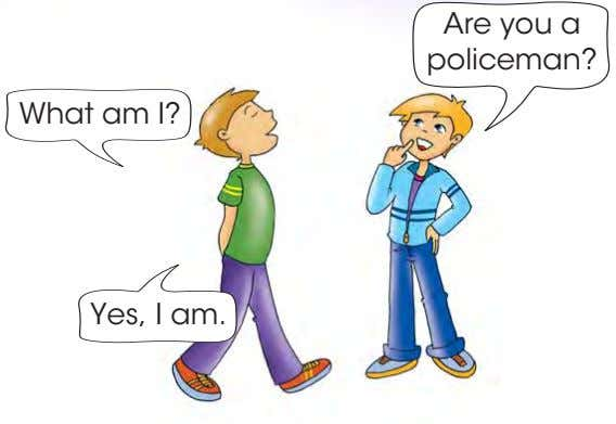 Are you a policeman? What am I? Yes, I am.