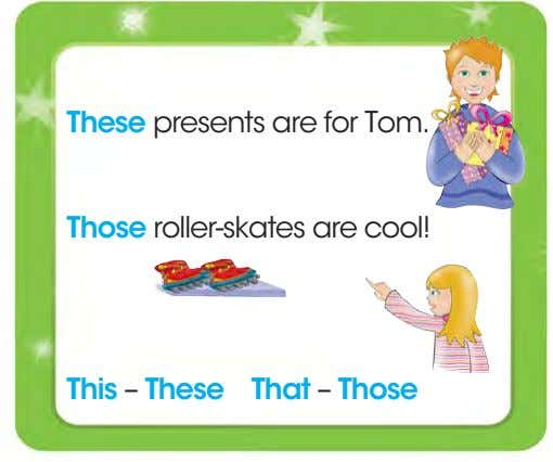 These presents are for Tom. Those roller-skates are cool! This – These That – Those