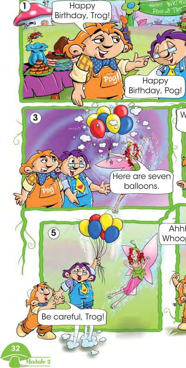 1 Happy Birthday, Trog! Happy Birthday, Pog! 3 Here are seven balloons. 5 Be careful,