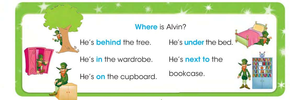 Where is Alvin? He's behind the tree. He's under the bed. He's in the wardrobe.