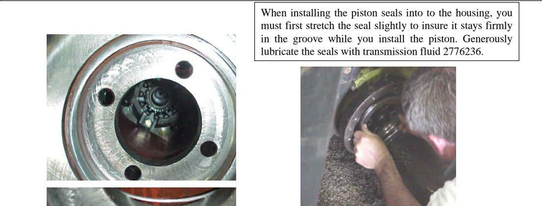 When installing the piston seals into to the housing, you must first stretch the seal