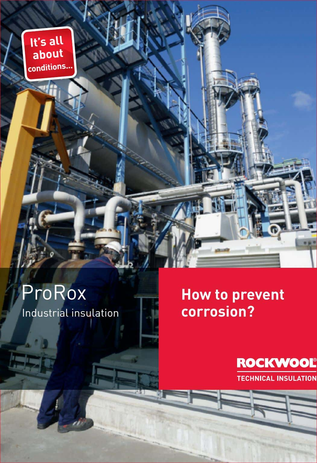 It's all about conditions ProRox Industrial insulation How to prevent corrosion?
