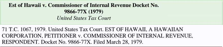 Est of Hawaii v. Commissioner of Internal Revenue Docket No. 9866-77X (1979) United States Tax