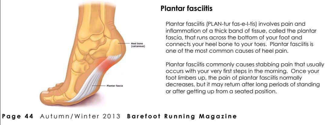 Plantar fasciitis Plantar fasciitis (PLAN-tur fas-e-I-tis) involves pain and inflammation of a thick band of