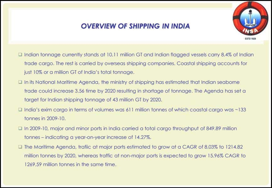 OVERVIEW OF SHIPPING IN INDIA  Indian tonnage currently stands at 10.11 million GT and