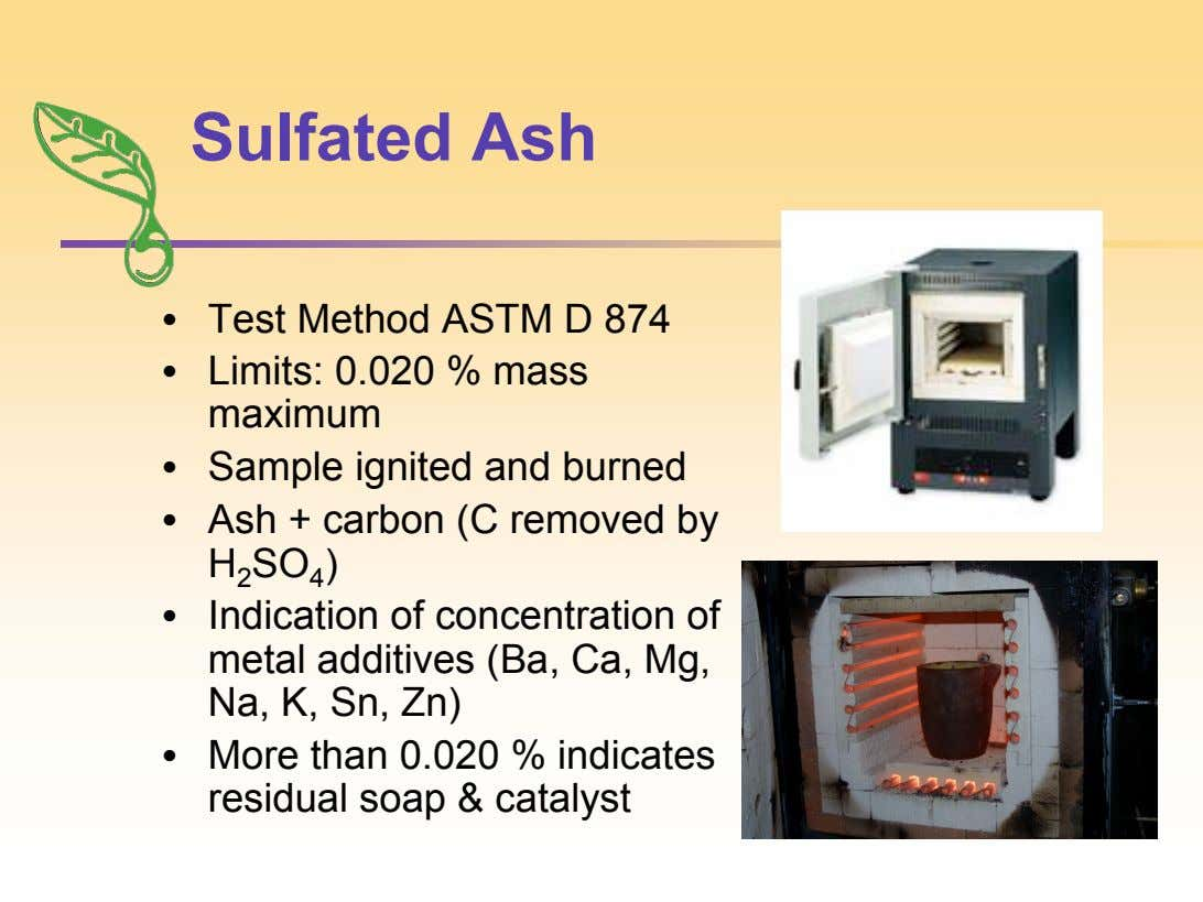 Sulfated Ash • • • Test Method ASTM D 874 Limits: 0.020 % mass maximum Sample