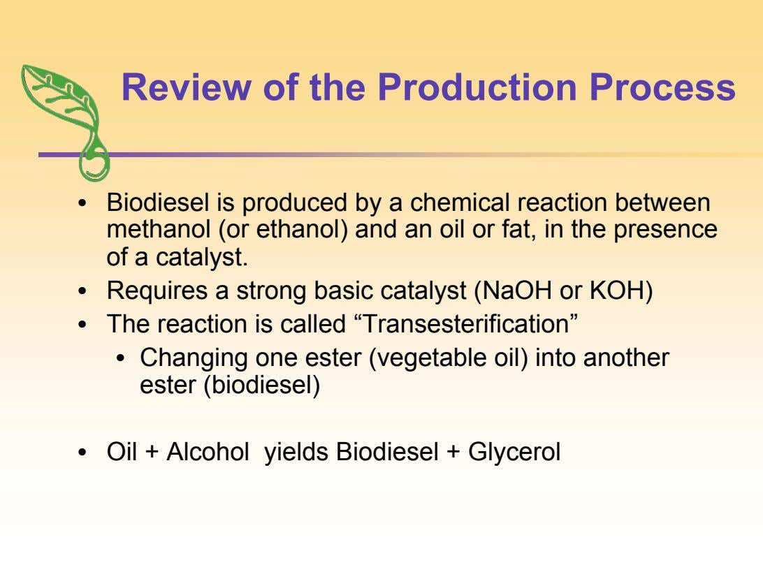 Review of the Production Process • Biodiesel is produced by a chemical reaction between methanol (or
