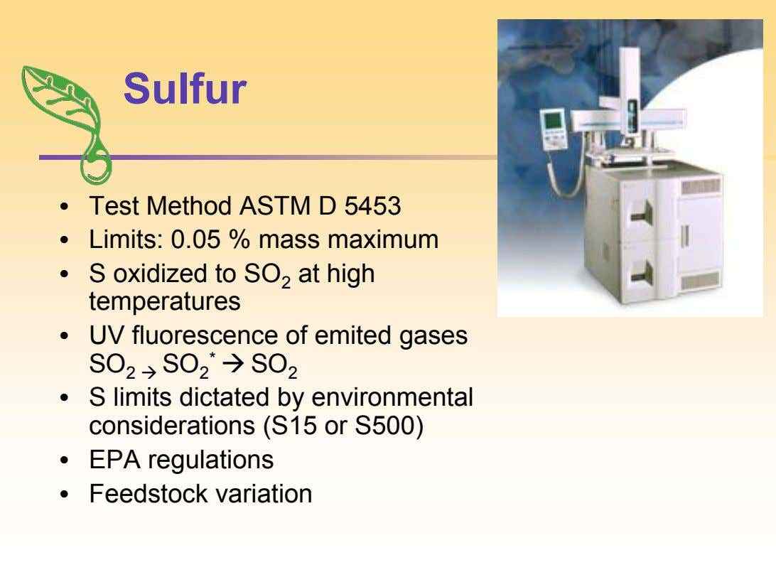 Sulfur • • Test Method ASTM D 5453 Limits: 0.05 % mass maximum • S oxidized